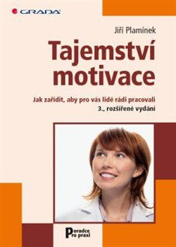 Tajemství motivace. Jak zařídit, aby pro vás lidé rádi pracovali - Jiří Plamínek