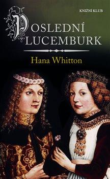 Poslední Lucemburk - Hana Whitton