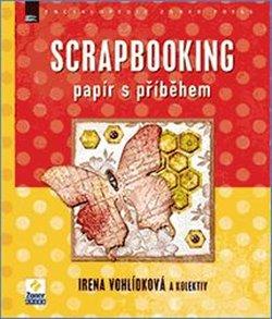 Scrapbooking. papír s příběhem - Irena Vohlídková