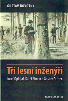 Tři lesní inženýři. Josef Opletal, Karel Šiman a Gustav Artner - Gustav Novotný