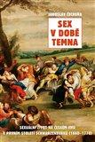 Sex v době temna (Sexuální život na českém jihu v prvním století Schwarzenberků (1660-1770)) - obálka
