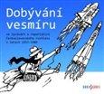 Dobývání vesmíru (ve zprávách a reportážích Československého rozhlasu v letech 1957–1989) - obálka