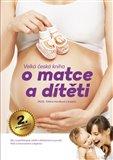 Velká česká kniha o matce a dítěti (Vše, co potřebujete vědět o těhotenství a porodu. Péče o novorozence a kojence) - obálka
