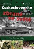 Československé zbraně ve světě (V míru i za války) - obálka