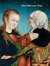 Aller Welt zum Trost - Bildhauerei und Malerei im Komotauer und Kaadner Land 1350-1590