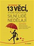 13 věcí, které psychicky silní lidé nedělají (Získejte mentální sílu. Vzdorujte svým úzkostem. Trénujte mozek ke štěstí a úspěchu. Nebojte se změnit svůj život.) - obálka
