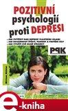 Pozitivní psychologií proti depresi (Jak svépomocí dosáhnout štěstí, pohody a vnitřní síly) - obálka