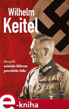 GRADA Publishing Wilhelm Keitel. monografie náčelníka Hitlerova generálního štábu - Walter Görlitz e-kniha