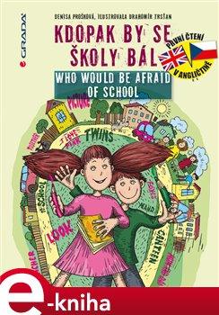 Kdopak by se školy bál / Who Would Be Afraid of School - Denisa Prošková e-kniha