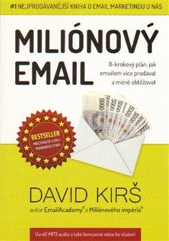 Miliónový email. 8-krokový plán, jak emailem více prodávat a méně obtěžovat - David Kirš