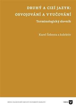 Druhý a cizí jazyk. Osvojování a vyučování - kol., Karel Šebesta