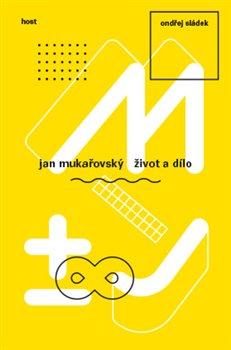 Jan Mukařovský. Život a dílo - Ondřej Sládek