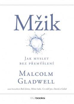 Mžik. Jak myslet bez přemýšlení - Malcolm Gladwell