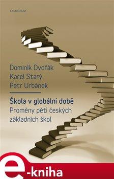 Škola v globální době. Proměny pěti českých základních škol - Dominik Dvořák, Karel Starý, Petr Urbánek e-kniha