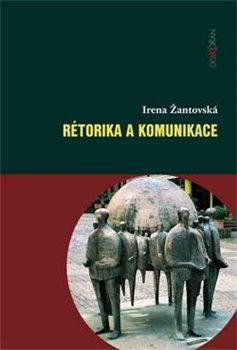 Rétorika a komunikace - Irena Žantovská