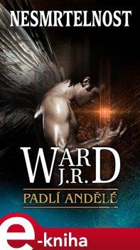 Nesmrtelnost. Padlí andělé 6 - J. R. Ward e-kniha
