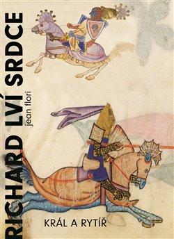 Richard Lví srdce. Král a rytíř - Jean Flori