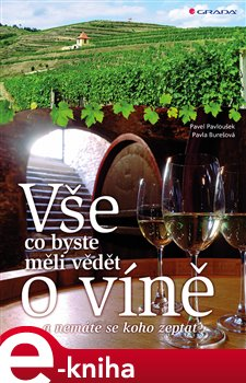 Vše, co byste měli vědět o víně..... ...a nemáte se koho zeptat - Pavla Burešová, Pavel Pavloušek e-kniha