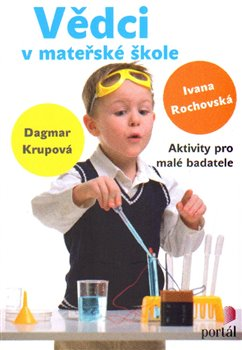 Portál Vědci v mateřské škole. Aktivity pro malé badatele - Ivana Rochovská, Dagmar Krupová