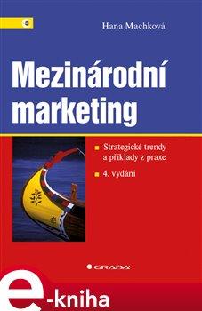 Mezinárodní marketing. Strategické trendy a příklady z praxe – 4. vydání - Hana Machková e-kniha
