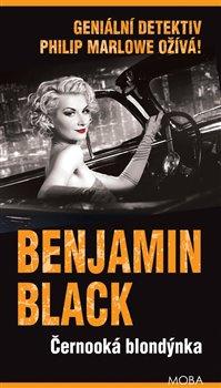 Černooká blondýnka. Geniální detektiv Philip Marlowe ožívá! - Benjamin Black