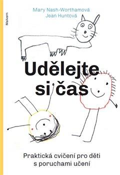 Udělejte si čas. Praktická cvičení pro děti s poruchami učení - Mary Nashová-Worthamová, Jean Huntová
