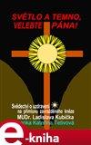 Světlo a temno, velebte pána! (Svědectví o uzdravení na přímluvu zavražděného kněze MUDr. Ladislava Kubíčka) - obálka