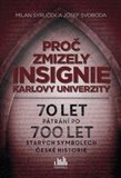 Proč zmizely insignie Karlovy Univerzity (70 let pátrání po 700 let starých symbolech české historie) - obálka