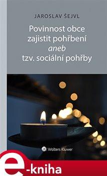 Povinnost obce zajistit pohřbení aneb tzv. sociální pohřby - Jaroslav Šejvl e-kniha