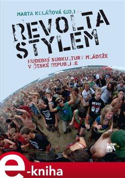 Revolta stylem. Hudební subkultury mládeže v České republice e-kniha