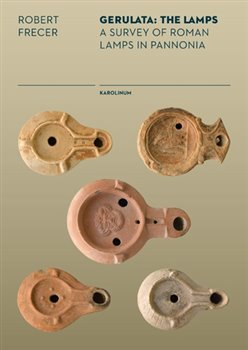 Gerulata: The Lamps. Roman Lamps In a Provincial Context - Robert Frecer