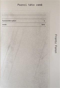Psanci této země - Postkoloniální myšlení V. - Franz Fanon