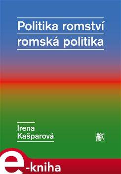 Politika romství – romská politika - Irena Kašparová e-kniha