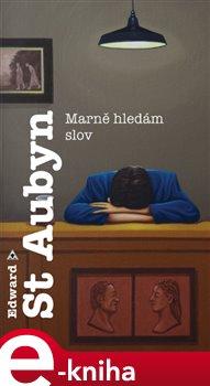 Marně hledám slov - Edward St Aubyn e-kniha