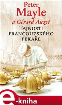 Tajnosti francouzského pekaře. Návody, tajné tipy a recepty k pečení chleba - Peter Mayle e-kniha