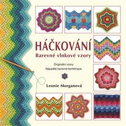 Háčkování: Barevné vlnkové vzory - Leonie Morganová