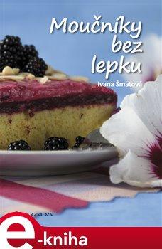 Moučníky bez lepku - Ivana Šmatová e-kniha