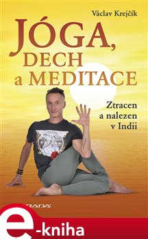Jóga, dech a meditace. Ztracen a nalezen v Indii - Václav Krejčík e-kniha
