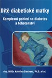 Dítě diabetické matky - Komplexní pohled na diabetes a těhotenství - obálka