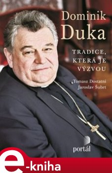 Dominik Duka. Tradice, která je výzvou - Jaroslav Šubrt, Tomasz Dostatni, Dominik Duka