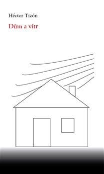 Dům a vítr - Hector Tizón