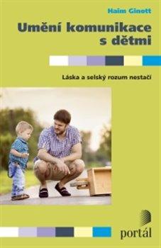 Umění komunikace s dětmi. Láska a selský rozum nestačí - Haim Ginnot