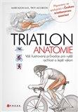 Triatlon - anatomie (Váš ilustrovaný průvodce pro vyšší rychlost a lepší výkon) - obálka
