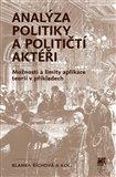Analýza politiky a političtí aktéři (Možnosti a limity aplikace teorií v příkladech) - obálka