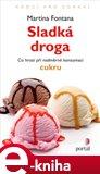 Sladká droga (K čemu vede nadměrná konzumace cukru) - obálka