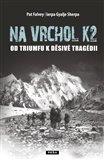 Na vrchol K2 (Od triumfu k děsivé tragédii) - obálka
