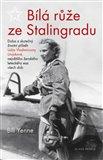 Bílá růže ze Stalingradu (Doba a skutečný životní příběh Lidije Vladimirovny Litvjakové, největšího ženského leteckého esa všech dob) - obálka