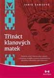 Třináct klanových matek (Posvátná cesta k objevení darů, talentů a schopností ženského principu prostřednictvím původního indiánského učení Sesterství) - obálka