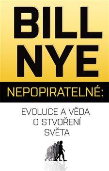 Nepopiratelné: Evoluce a věda o stvoření světa - Bill Nye