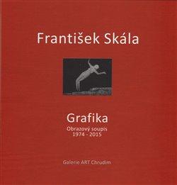 František Skála - Grafika. Obrazový soupis 1974 - 2015 - František Skála